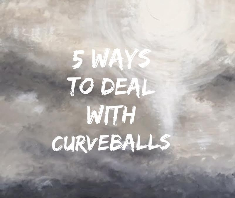 Five Ways to Deal with Curveballs